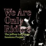 Jeffrey Lee Pierce Sessions Project We Are Only Riders, 2009