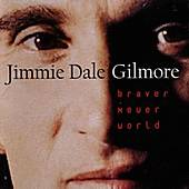 Jimmie Dale Gilmore Braver Newer World, 1996